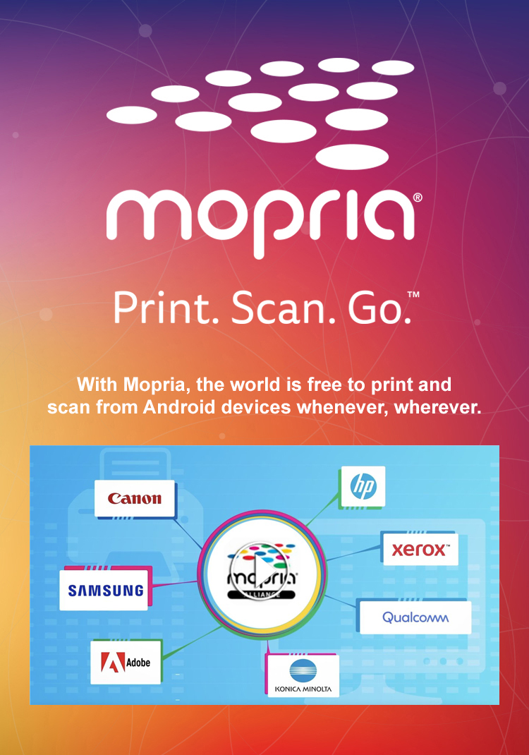 Mopria Alliance develops standards offering a simple and seamless way to print or scan to any Mopria certified printer, multi-function printer or scanner. Mopria Print. Scan. Go.